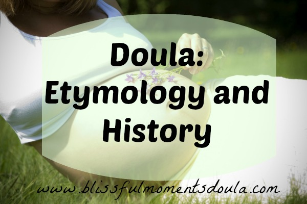 Doula: Etymology and History | Blissful Moments Doula